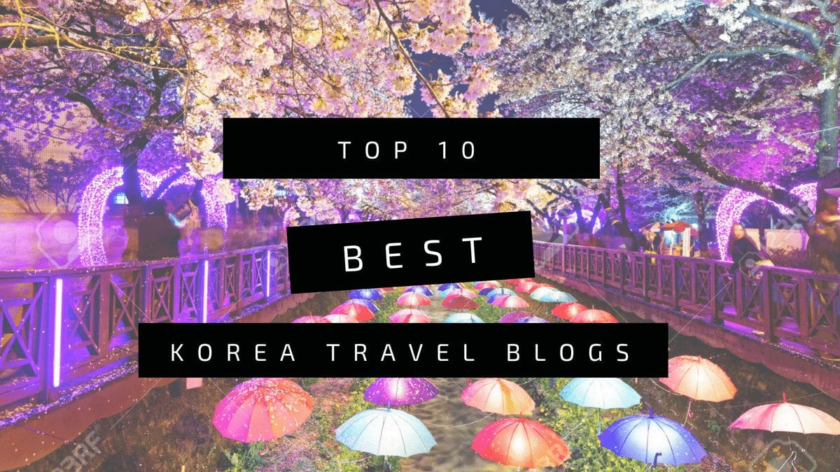 Top 10 Best Korea Travel Blogs