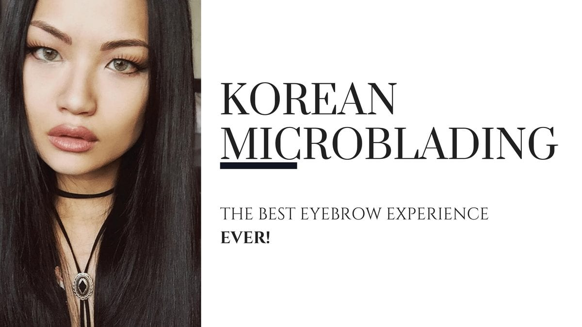 Korean Microblading - The Best Eyebrow Experience Ever
