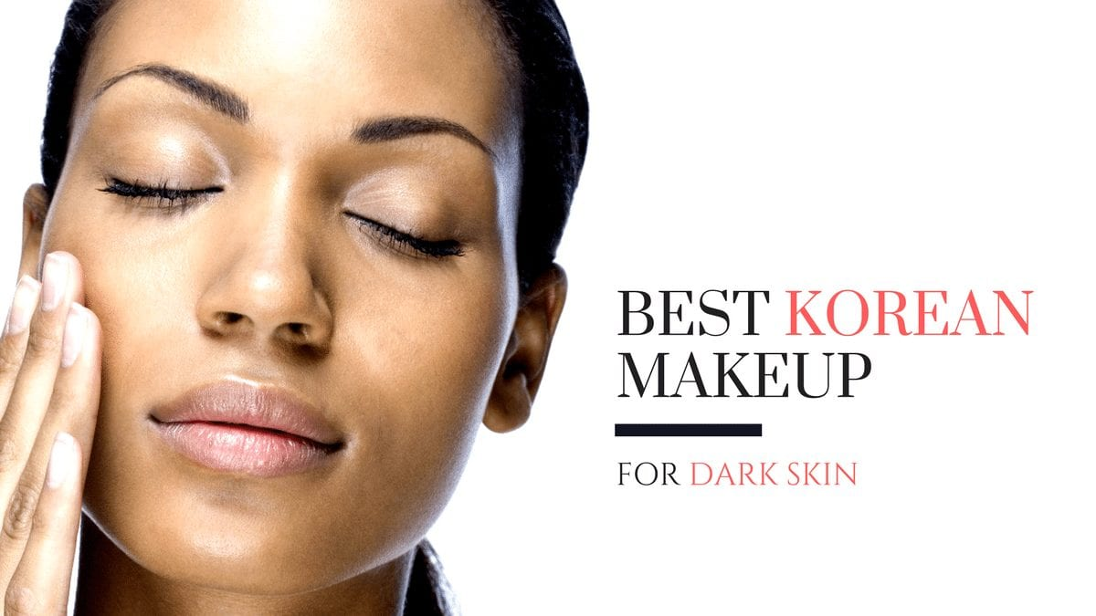 Best Korean Makeup For Dark Skin
