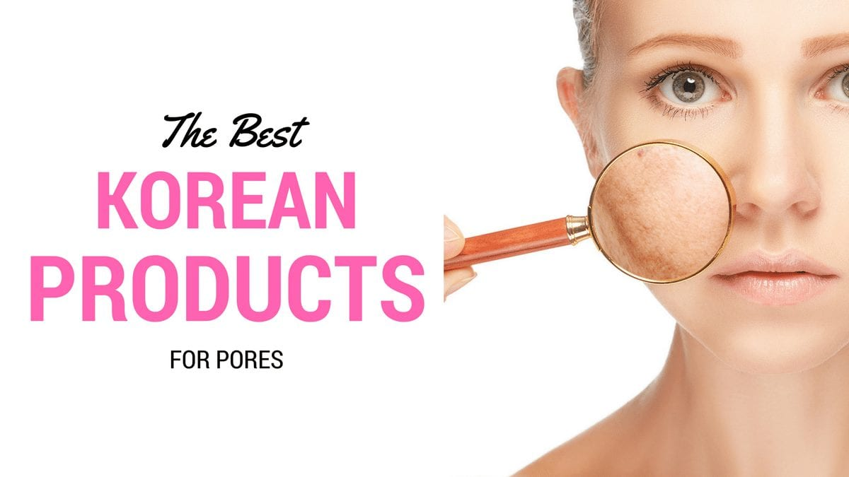 The Best Korean Products For Pores